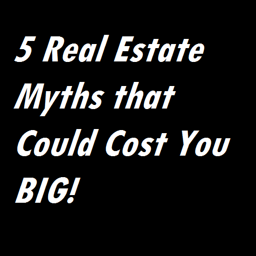 5 Real Estate Myths that Could Cost You BIG!