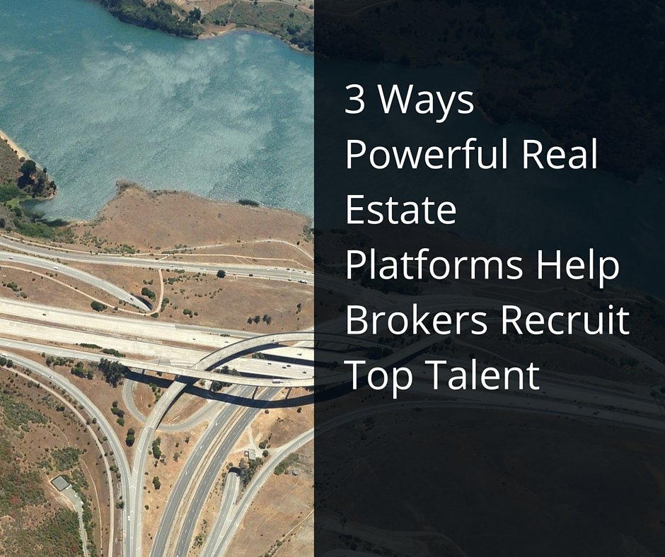 3 Ways Powerful Real Estate Platforms Help Brokers Recruit Top Talent