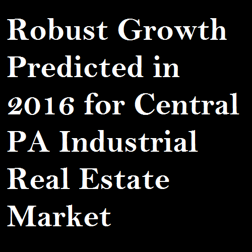 Robust Growth Predicted in 2016 for Central PA Industrial Real Estate Market