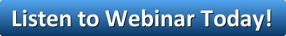 Listen to Webinar Today