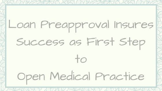 Loan Preapproval Insures Success as First Step to Open Medical Practice