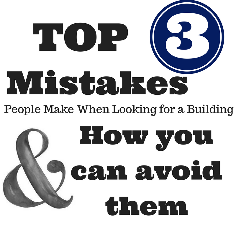 TOP 3 Mistakes People Make When Looking for a Building