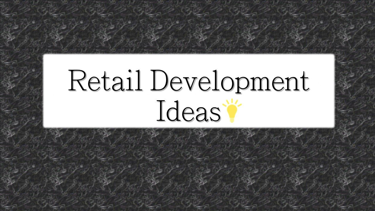 Retail Development Ideas