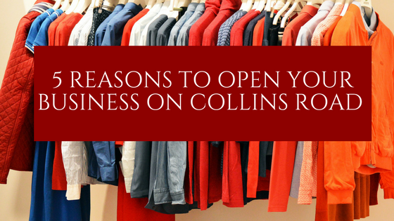 5 REASONS TO OPEN YOUR BUSINESS ON COLLINS ROAD